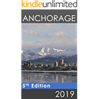 Anchorage Now 2019: An Opinionated Four-Buck Guide To Make Your Trip 4x Better.