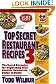 Top Secret Restaurant Recipes 3: The Secret Formulas for Duplicating Your Favorite Restaurant Dishes at Home (Top Secret Recipes)