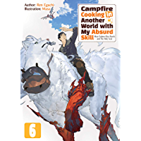 Campfire Cooking in Another World with My Absurd Skill: Volume 6 (English Edition)