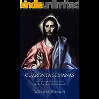 Cuarenta Semanas: Un camino ignaciano hacia Cristo con la oración de mi relato sagrado (Edición Arte Classico)