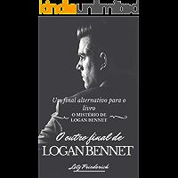 O outro final de Logan Bennet: Um final alternativo para o livro:  O mistério de Logan Bennet.