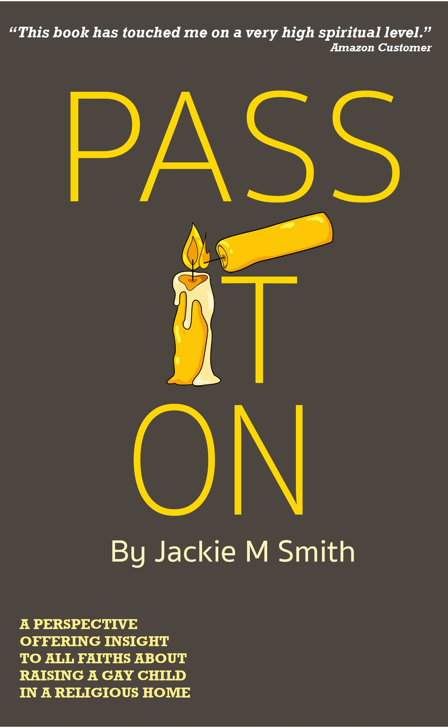 Pass It On  A Perspective Offering Insight To All Faiths About Raising A Gay Child In A Religious Home  English Edition