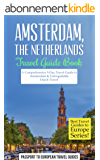 Amsterdam Travel Guide: Amsterdam, Netherlands: Travel Guide Book—A Comprehensive 5-Day Travel Guide to Amsterdam & Unforgettable Dutch Travel (Best Travel ... to Europe Series Book 16) (English Edition)