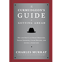The Curmudgeon's Guide to Getting Ahead: Dos and Don'ts of Right Behavior, Tough Thinking, Clear Writing, and Living a Good Life (English Edition)
