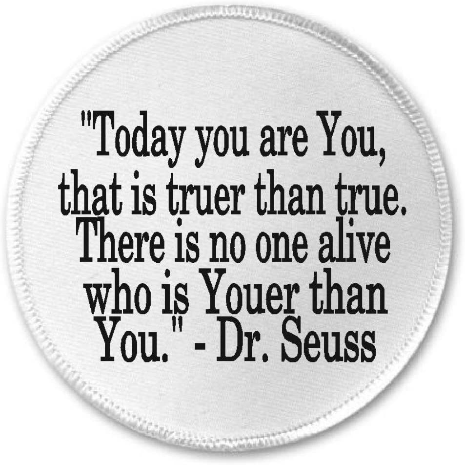 """""""TODAY YOU ARE YOU, THAT IS TRUER THAN TRUE. THERE IS NO ONE ALIVE WHO IS YOUER THAN YOU."""" - DR. SEUSS Sew-On/Iron-On Patch (3 Inch Round, White)"""