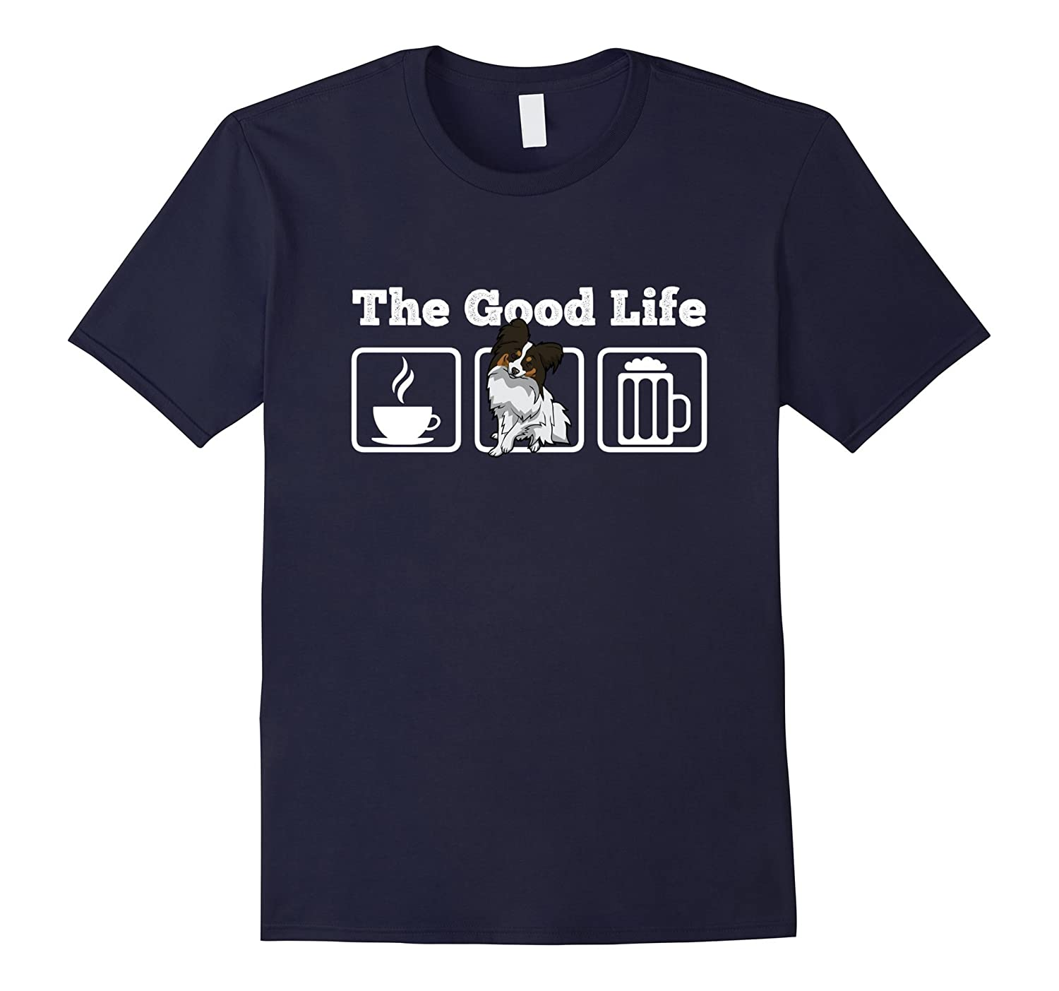 The Good Life: Coffee, Papillon and Beer! Dog Lover T-Shirt-Art