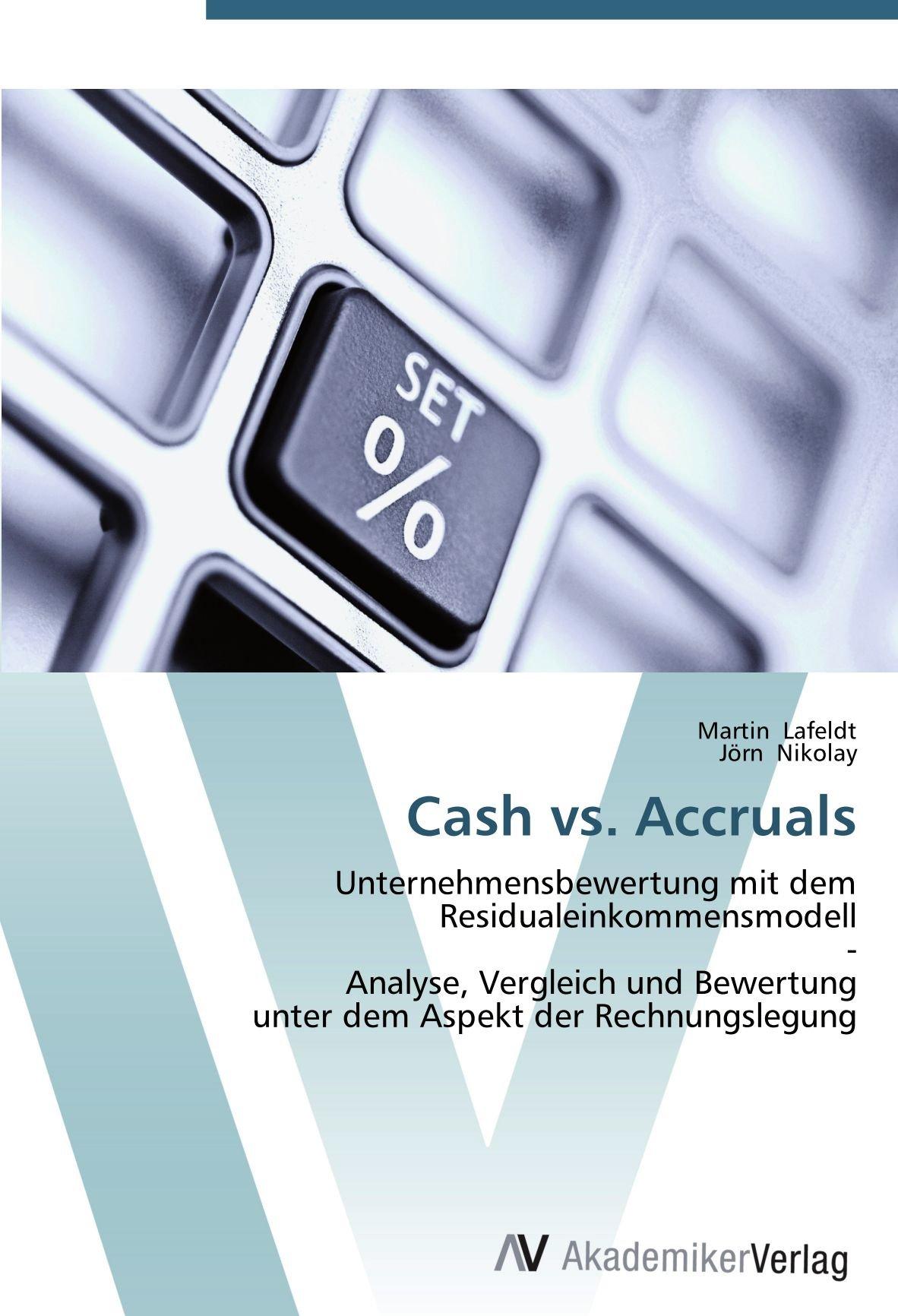 Cash vs. Accruals: Unternehmensbewertung mit dem Residualeinkommensmodell  -  Analyse, Vergleich und Bewertung  unter dem Aspekt der Rechnungslegung (German Edition) pdf