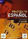 Los tiempos de pasado: Practica tu español. B1