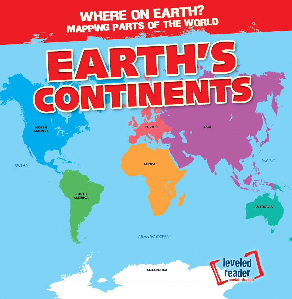 Earth's Continents (Where on Earth? Mapping Parts of the World)