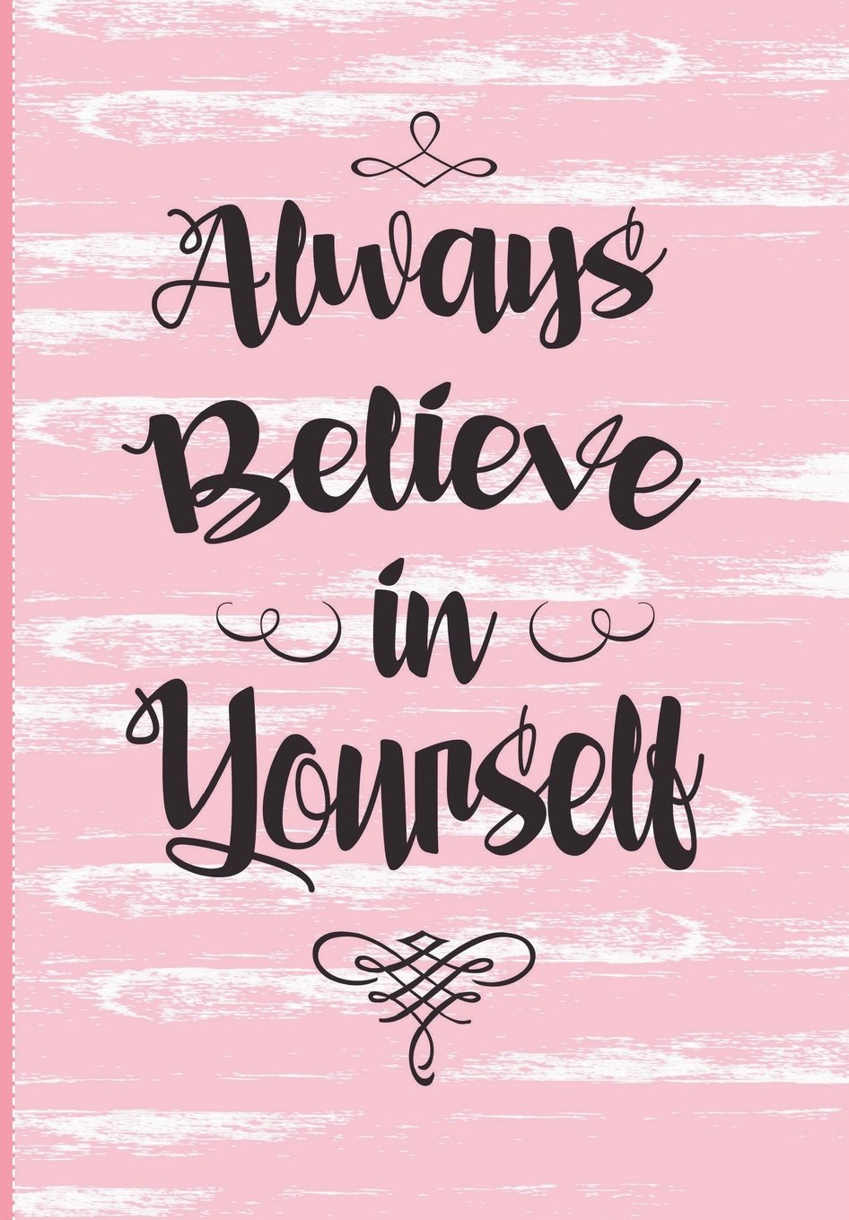 Buy Always Believe in Yourself: Inspirational Diary with Motivational  Quotes, Calendar Schedule Organizer / Weekly Monthly Planner 2018-2019  (August to July), Pastel Pink Covering (Gifts for Her) Book Online at Low  Prices