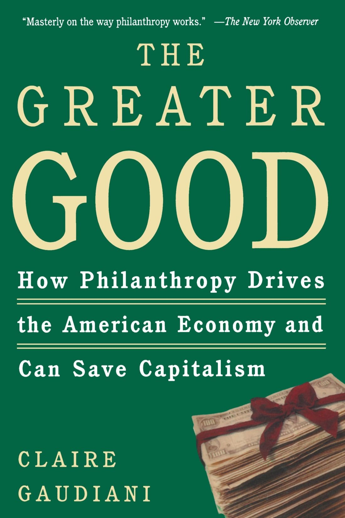 Download The Greater Good: How Philanthropy Drives the American Economy and Can Save Capitalism pdf