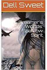 Dreamer's Worlds: Sparrow Spirit Kindle Edition