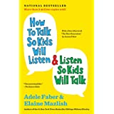 How to Talk So Kids Will Listen & Listen So Kids Will Talk (The How To Talk Series)