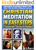 Christian Meditation in Easy Steps (Understanding the Teachings of Meister Eckhart, Eckhart Tolle, Alan Watts, Krishnamurti and more!): 7 Lessons and 7 ... for Beginners! (The Secret of Now Book 4)