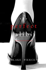 The Perfect Alibi (A Jessie Hunt Psychological Suspense Thriller—Book Eight) Kindle Edition