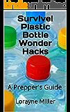 Survive!  Plastic Bottle Wonder Hacks: A Prepper's Guide