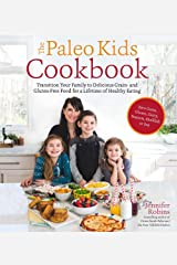 The Paleo Kids Cookbook: Transition Your Family to Delicious Grain- and Gluten-free Food for a Lifetime of Healthy Eating Paperback