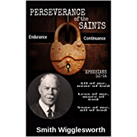 "Smith Wigglesworth The Perseverance of the Saints: ""Commitment, Obedience, Patience, Endurance"" (English Edition)"