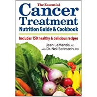 The Essential Cancer Treatment Nutrition Guide and Cookbook: Includes 150 Healthy...