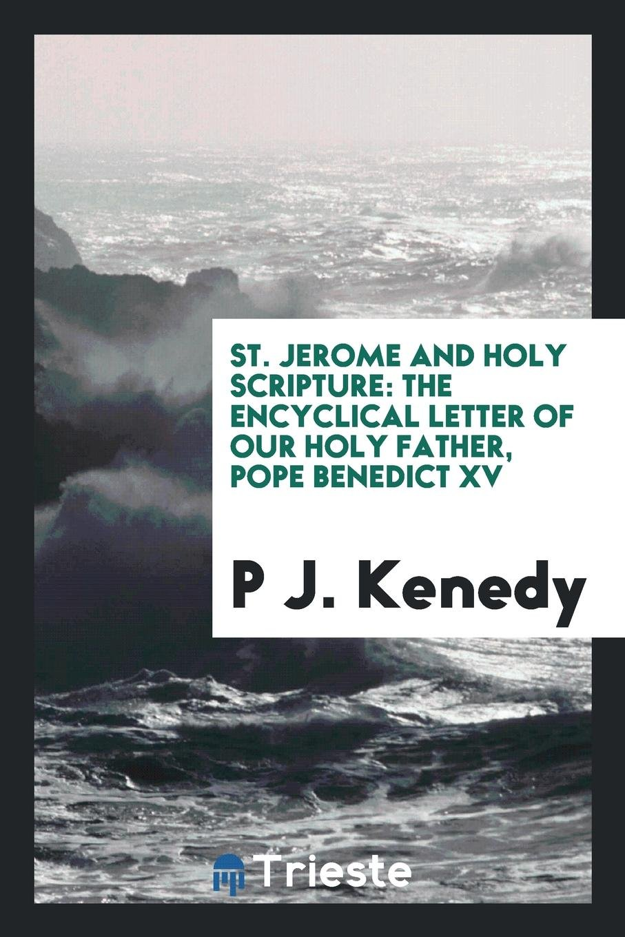Download St. Jerome and Holy Scripture: the encyclical letter of our holy father, Pope Benedict XV pdf epub