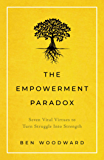 The Empowerment Paradox: Seven Vital Virtues to Turn Struggle Into Strength