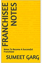 Franchisee Notes: Notes To Become A Successful Franchisee Kindle Edition