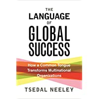Neeley, T: Language of Global Success: How a Common Tongue Transforms Multinational Organizations
