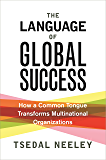 The Language of Global Success: How a Common Tongue Transforms Multinational Organizations (English Edition)