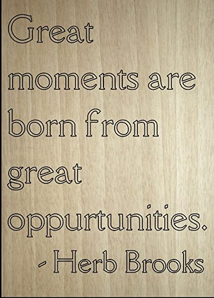 U0026quot;Great Moments Are Born From Great...u0026quot; Quote By Herb