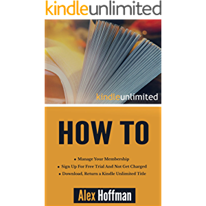 Kindle Unlimited How To: Sign Up For Free Trial And Not Get Charged, Manage Your Membership, Download, Return a Kindle…