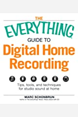 The Everything Guide to Digital Home Recording: Tips, tools, and techniques for studio sound at home (Everything®) Kindle Edition