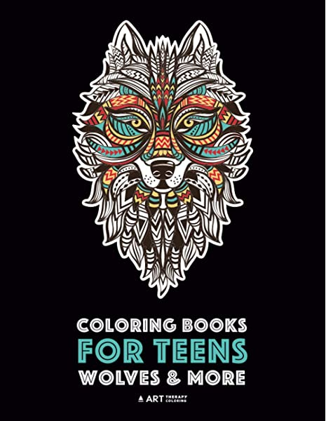 - Coloring Books For Teens: Wolves & More: Advanced Animal Coloring Pages For  Teenagers, Tweens, Older Kids, Boys & Girls, Zendoodle Animals, Wolves,  Practice For Stress Relief & Relaxation: Art Therapy Coloring: