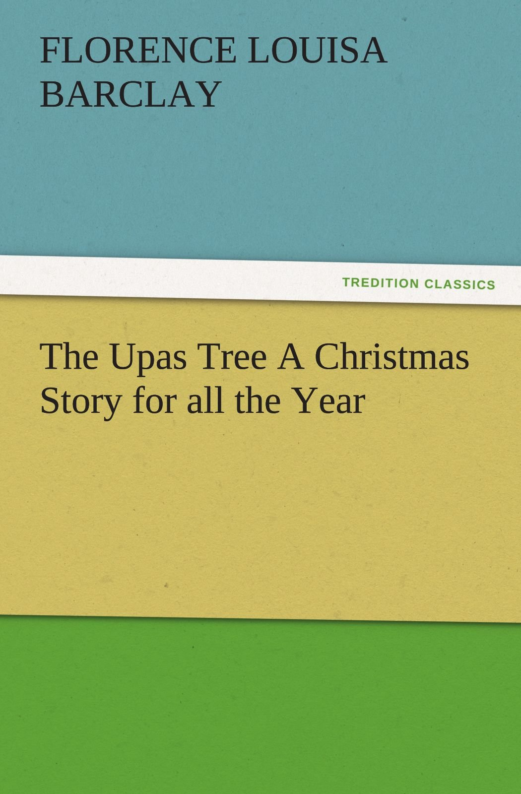 The Upas Tree A Christmas Story for all the Year (TREDITION CLASSICS) pdf