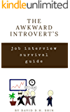 The Awkward Introvert's Job Interview Survival Guide (The Awkward Introvert's Survival Guide Book 2)