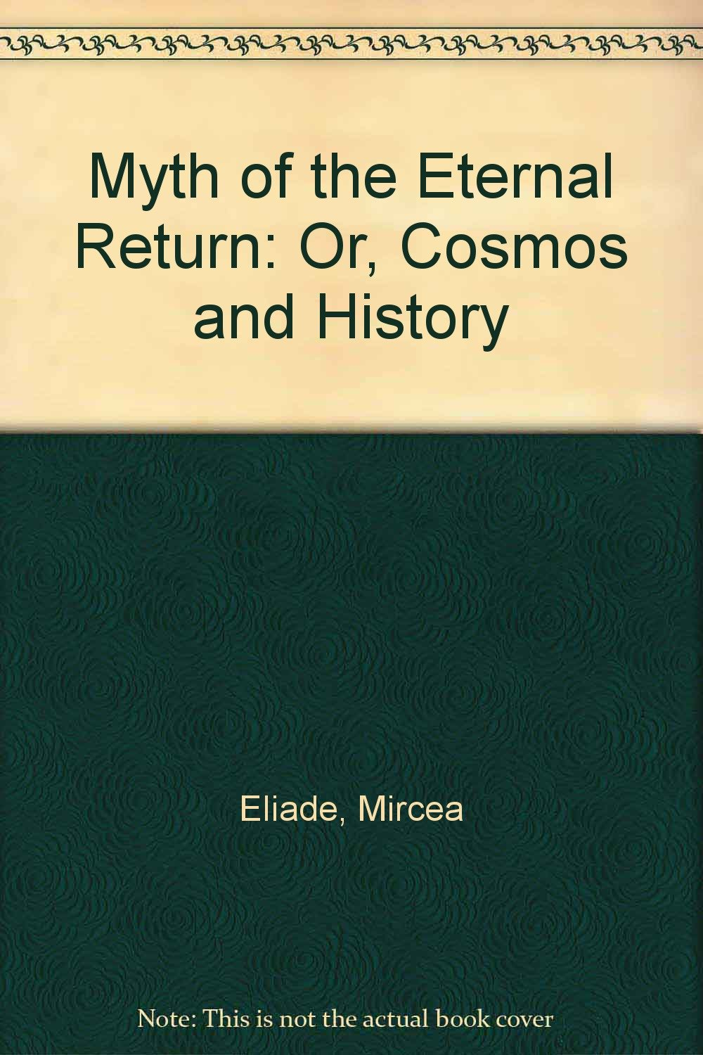 Myth of the eternal return or cosmos and history mircea eliade myth of the eternal return or cosmos and history mircea eliade wr trask 9780710013200 amazon books buycottarizona