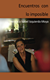Encuentros con lo imposible (Spanish Edition)