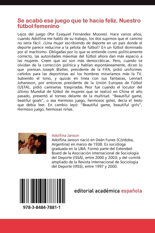 Nuestro fútbol femenino: (desde su ingreso a la AFA en 1990, hasta el Mundial de Estados Unidos en 2003) (Spanish Edition) (9783848478811): Adolfina ...