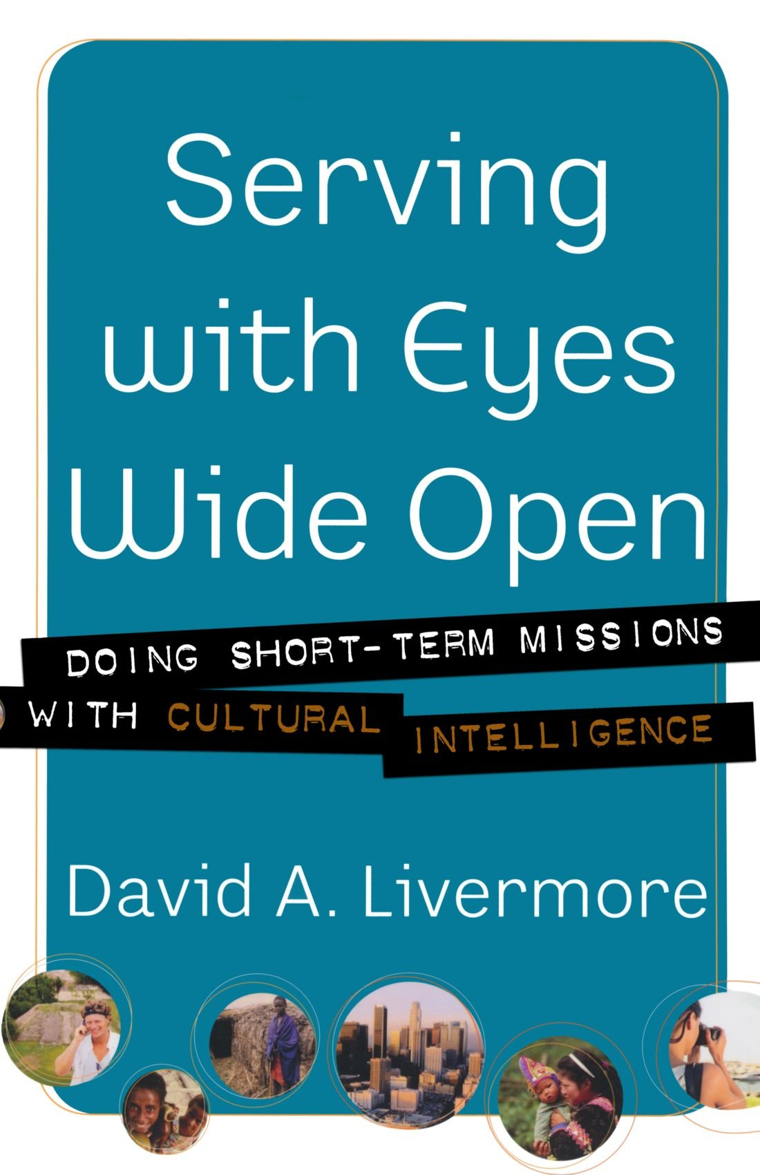 serving with eyes wide open doing short term missions with cultural
