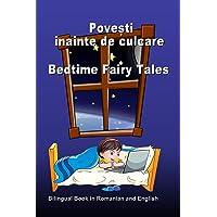 Povesti Inainte de Culcare. Bedtime Fairy Tales. Bilingual Book in Romanian and English: Dual Language Stories (Romanian…