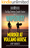 Surfing Detective Double Feature Vol. 2 - Wipeout! - Murder at Volcano House (Surfing Detective Mystery Series)