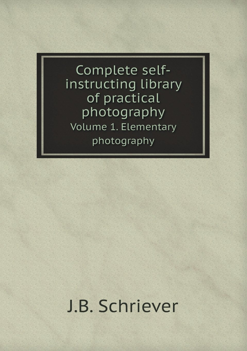 Read Online Complete self-instructing library of practical photography Volume 1. Elementary photography pdf epub