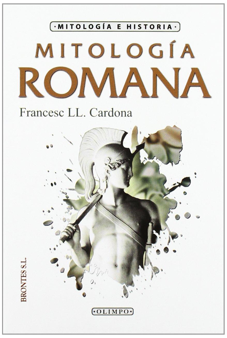Mitologia Romana Tapa blanda – 21 ene 2015 Francesc Cardona Ediciones Brontes S.L. 8496975010