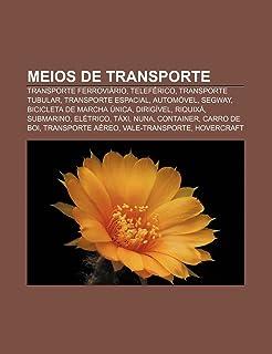 Meios de Transporte: Transporte Ferroviario, Teleferico, Transporte Tubular, Transporte Espacial, Automovel, Segway, Bicicleta de Marcha Un