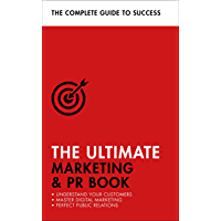 The Ultimate Marketing & PR Book: Understand Your Customers, Master Digital Marketing, Perfect Public Relations (English Edition)