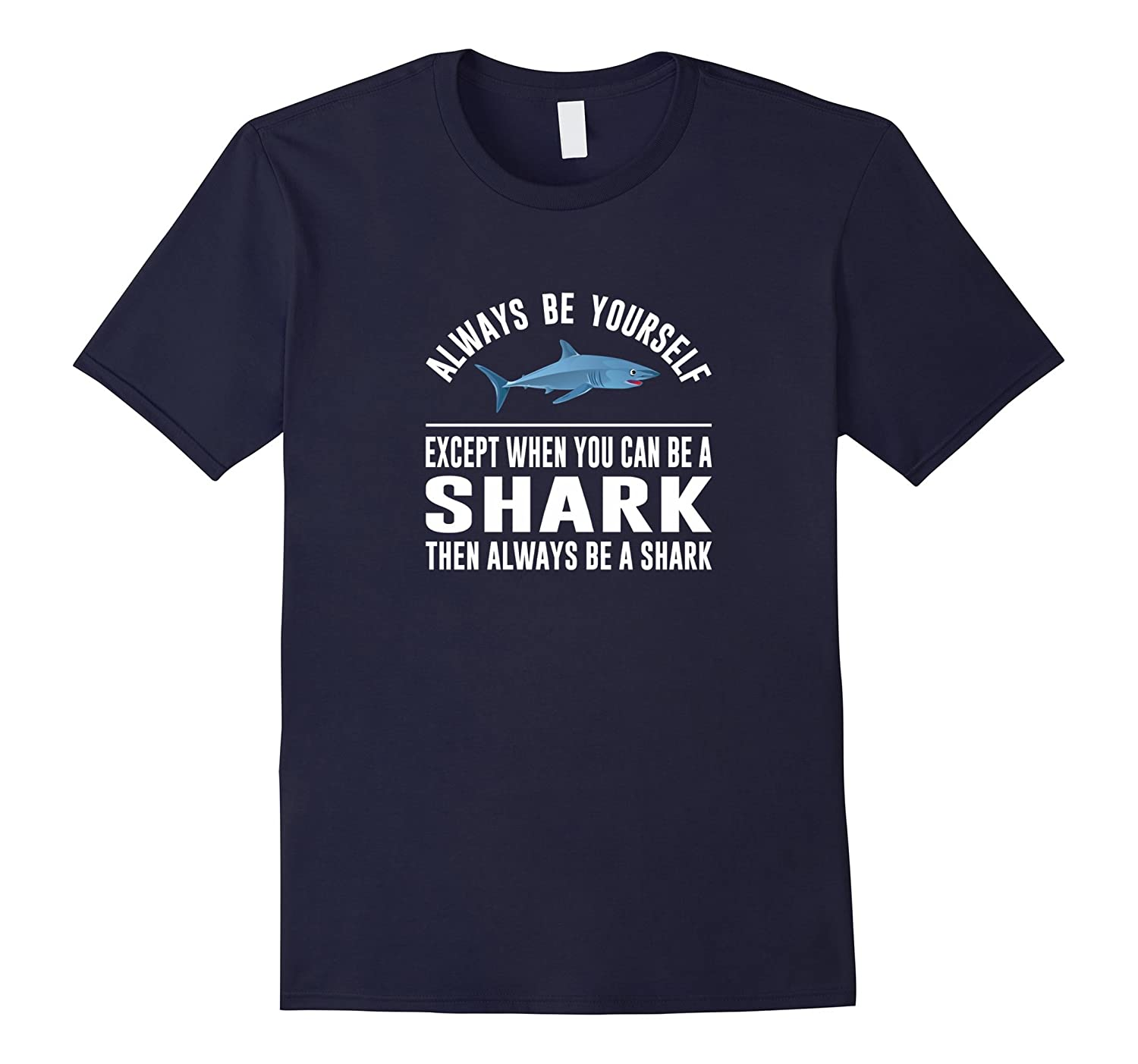 Always Be Yourself - Except When You Can Be a Shark Shirt-RT