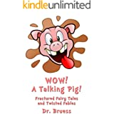 WOW! A Talking Pig!: Fractured Fairy Tales and Twisted Fables