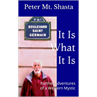 It Is What It Is: Further Adventures of a Western Mystic (English Edition)