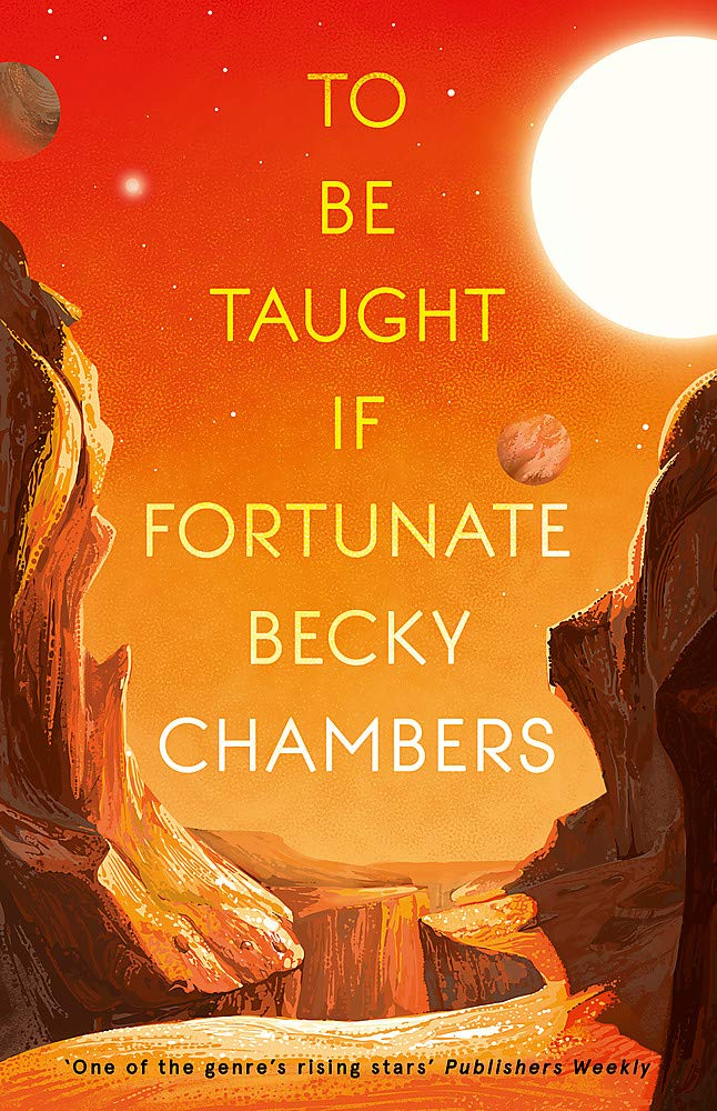 To Be Taught, If Fortunate: A Novella: Amazon.co.uk: Chambers, Becky:  9781473697164: Books