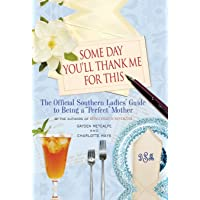 """Some Day You'll Thank Me for This: The Official Southern Ladies' Guide to Being a """"Perfect"""" Mother"""