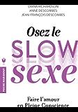 Le Slow Sex : Faire l'amour en pleine conscience (Poche-Sexualité)